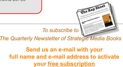 Send us an e-mail with your full name and e-mail address to activate your free subscription  To subscribe to  The Quarterly Newsletter of Strategic Media Books