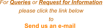 Send us an e-mail  For Queries or Request for Information please click the link belowto